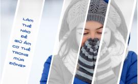 ❄❄Làm thế nào để giữ ấm cơ thể trong mùa đông?❄❄